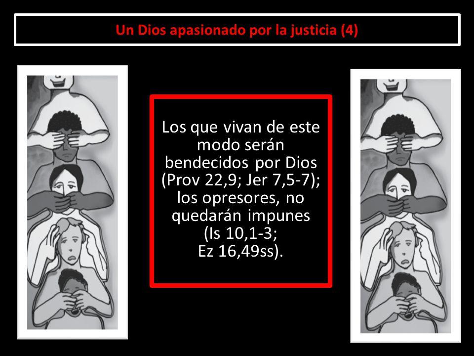 Un Dios apasionado por la justicia (4) Los que vivan de este modo serán bendecidos por Dios (Prov 22,9; Jer 7,5-7); los opresores, no quedarán impunes