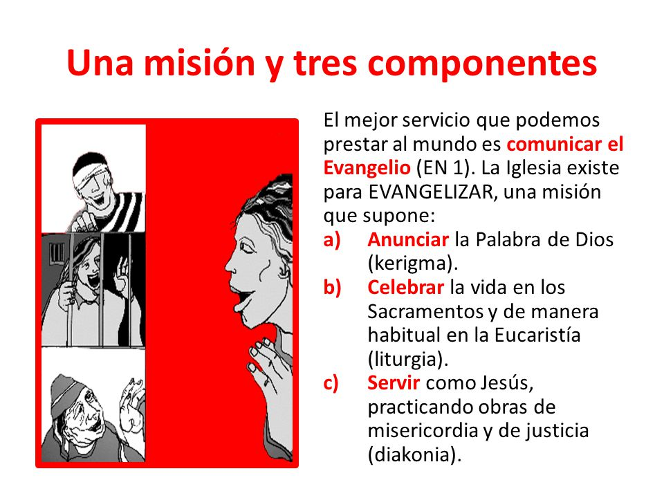 Una misión y tres componentes El mejor servicio que podemos prestar al mundo es comunicar el Evangelio (EN 1). La Iglesia existe para EVANGELIZAR, una