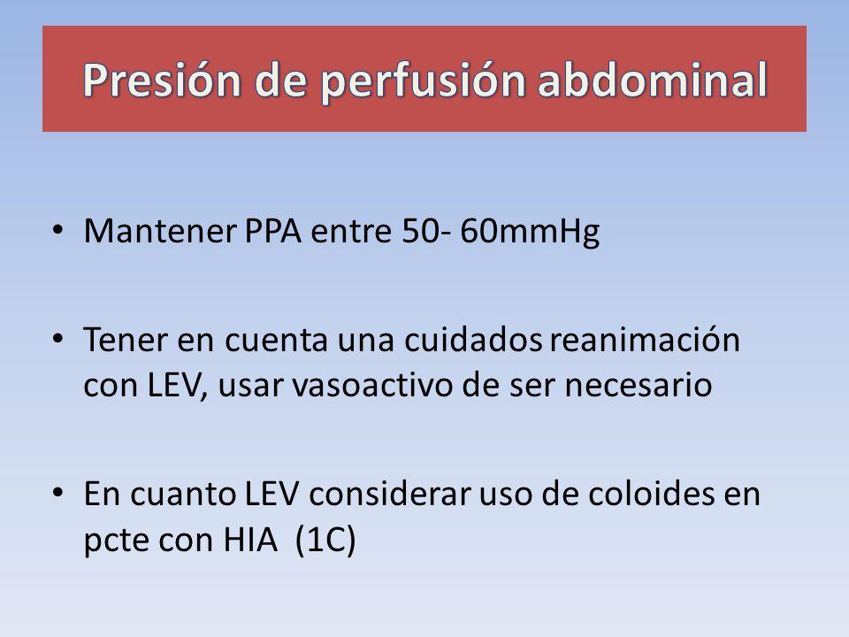 Mantener PPA entre 50- 60mmHg Tener en cuenta una cuidados reanimación con LEV, usar vasoactivo de ser necesario En cuanto LEV considerar uso de coloi
