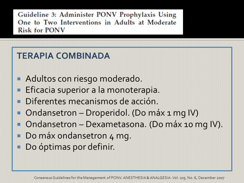TERAPIA COMBINADA Adultos con riesgo moderado. Eficacia superior a la monoterapia. Diferentes mecanismos de acción. Ondansetron – Droperidol. (Do máx