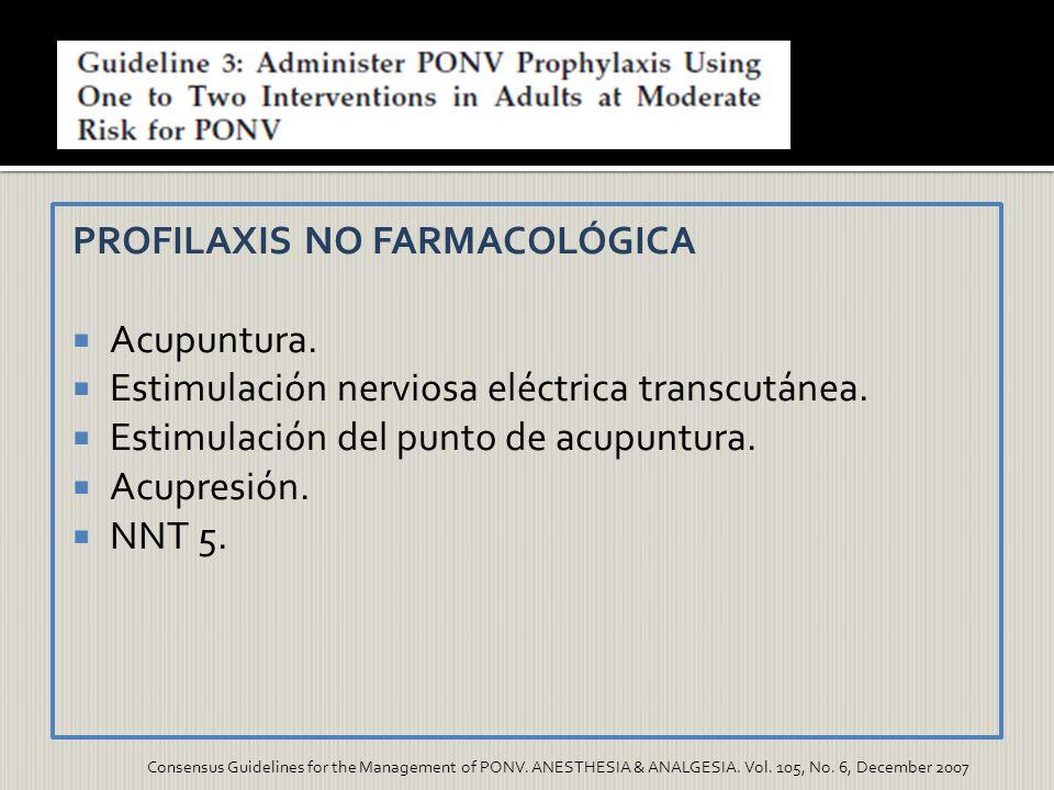 PROFILAXIS NO FARMACOLÓGICA Acupuntura. Estimulación nerviosa eléctrica transcutánea. Estimulación del punto de acupuntura. Acupresión. NNT 5. Consens