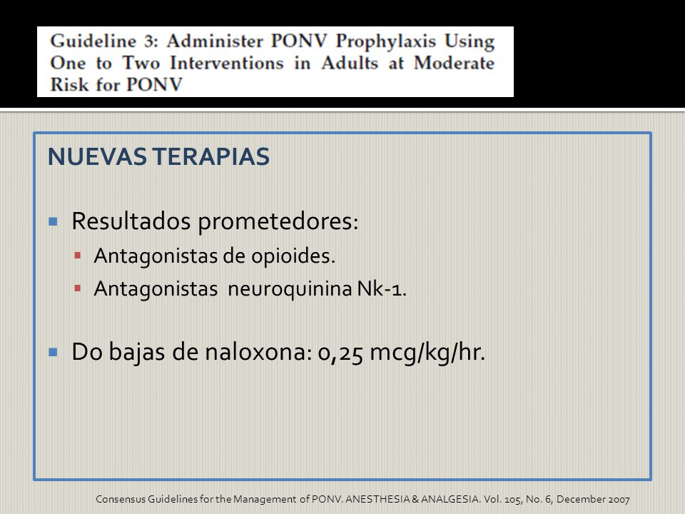 NUEVAS TERAPIAS Resultados prometedores: Antagonistas de opioides. Antagonistas neuroquinina Nk-1. Do bajas de naloxona: 0,25 mcg/kg/hr. Consensus Gui