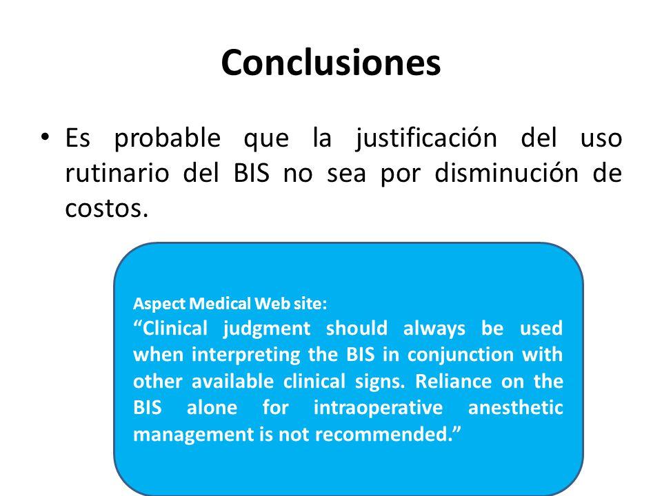 Conclusiones Es probable que la justificación del uso rutinario del BIS no sea por disminución de costos.