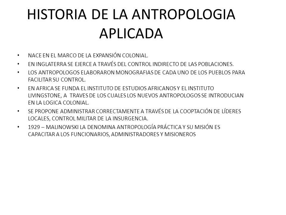 HISTORIA DE LA ANTROPOLOGIA APLICADA NACE EN EL MARCO DE LA EXPANSIÓN COLONIAL.