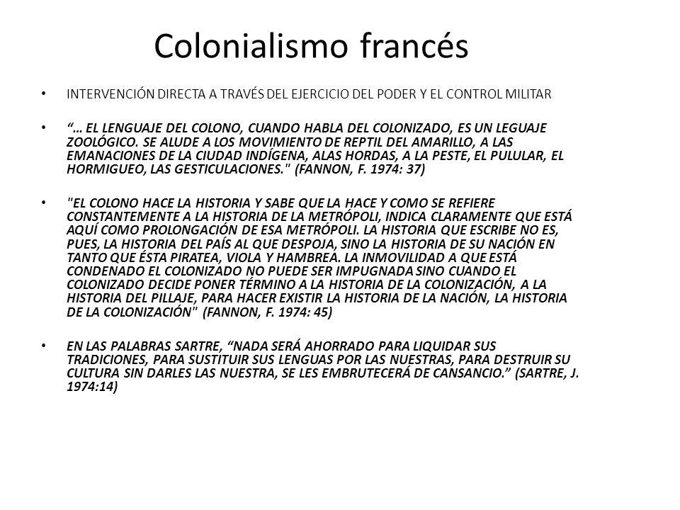 Colonialismo francés INTERVENCIÓN DIRECTA A TRAVÉS DEL EJERCICIO DEL PODER Y EL CONTROL MILITAR … EL LENGUAJE DEL COLONO, CUANDO HABLA DEL COLONIZADO, ES UN LEGUAJE ZOOLÓGICO.