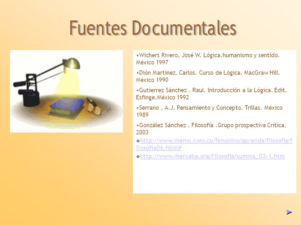 Wichers Rivero, José W. Lógica.humanismo y sentido. México 1997 Dión Martínez, Carlos. Curso de Lógica. MacGraw Hill. México 1990 Gutierrez Sánchez, R