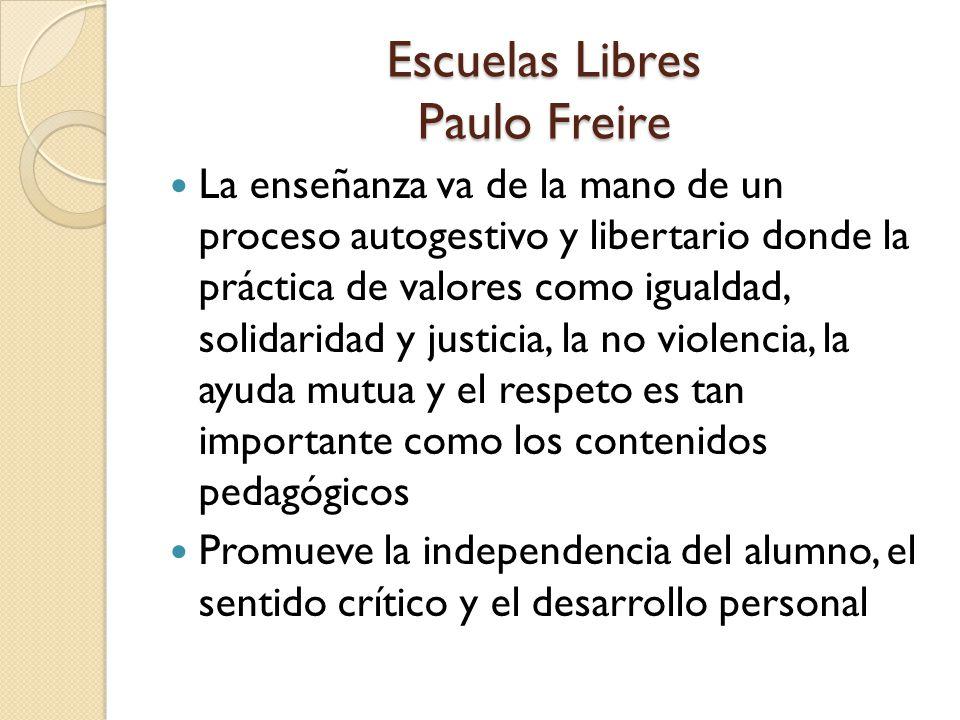 Escuelas Libres Paulo Freire La enseñanza va de la mano de un proceso autogestivo y libertario donde la práctica de valores como igualdad, solidaridad y justicia, la no violencia, la ayuda mutua y el respeto es tan importante como los contenidos pedagógicos Promueve la independencia del alumno, el sentido crítico y el desarrollo personal
