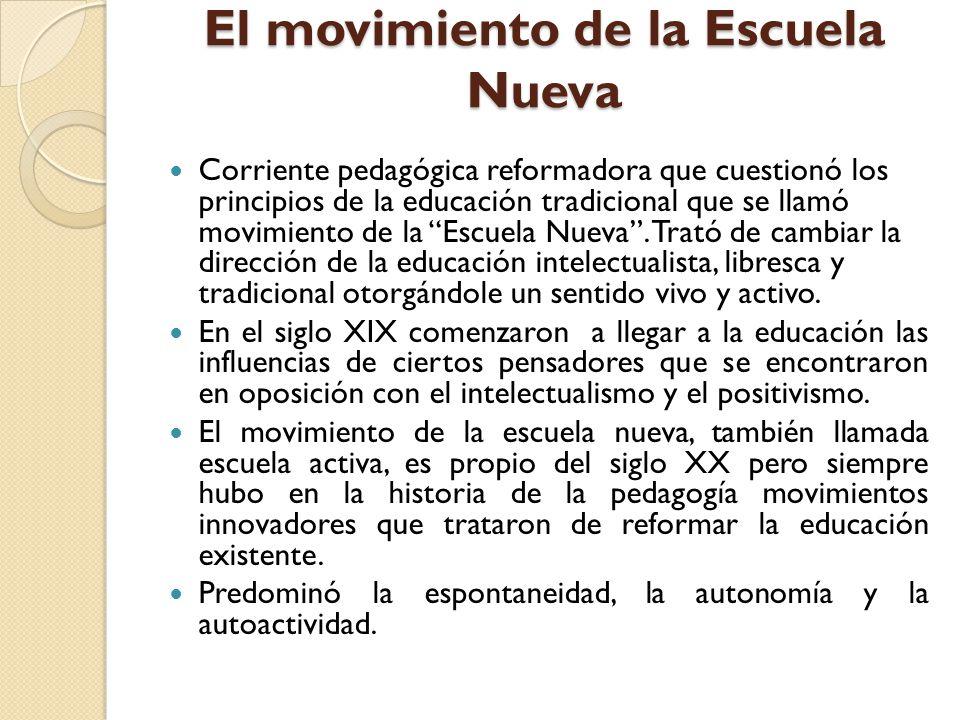 El movimiento de la Escuela Nueva Corriente pedagógica reformadora que cuestionó los principios de la educación tradicional que se llamó movimiento de la Escuela Nueva.