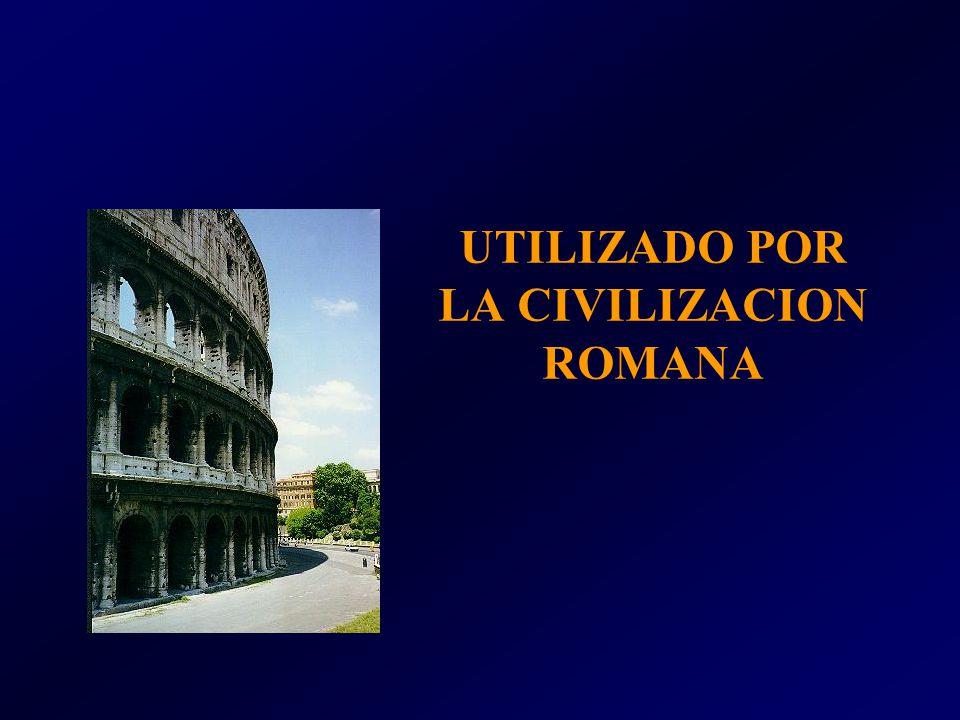 UTILIZADO POR LA CIVILIZACION ROMANA