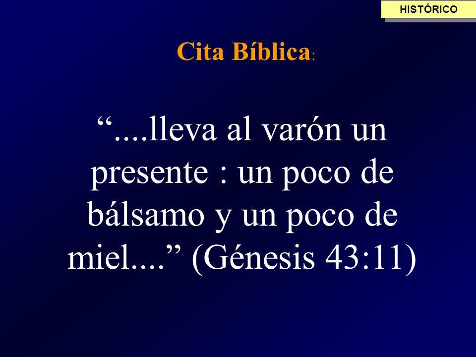 Cita Bíblica :....lleva al varón un presente : un poco de bálsamo y un poco de miel.... (Génesis 43:11) HISTÓRICO