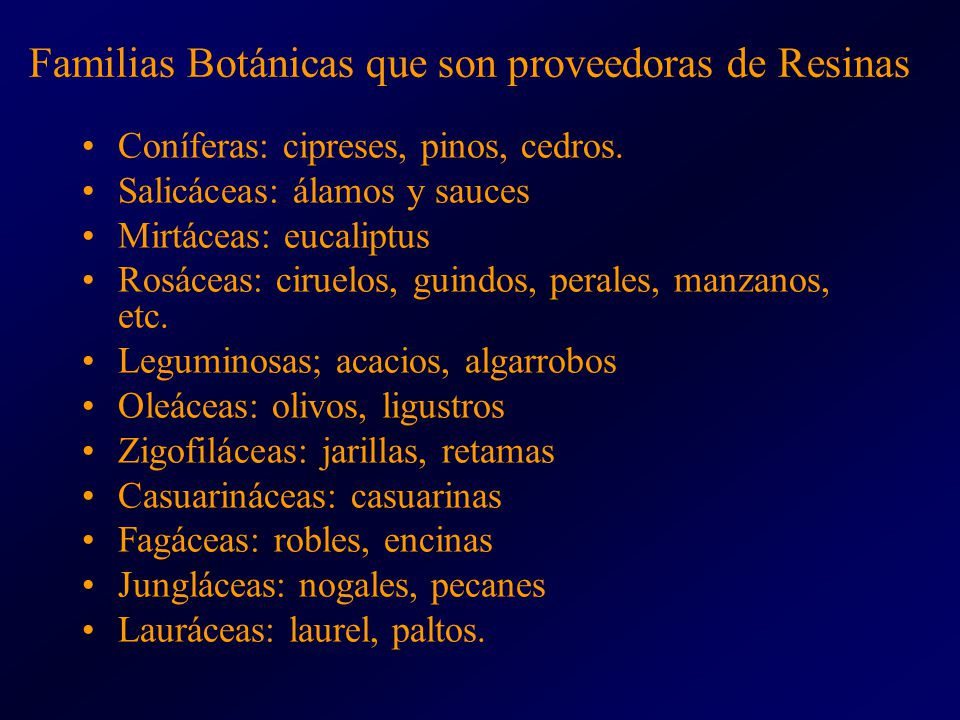 Familias Botánicas que son proveedoras de Resinas Coníferas: cipreses, pinos, cedros. Salicáceas: álamos y sauces Mirtáceas: eucaliptus Rosáceas: ciru