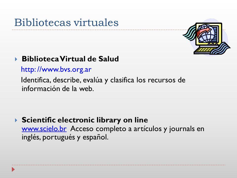 Bibliotecas virtuales Biblioteca Virtual de Salud http: //www.bvs.org.ar Identifica, describe, evalúa y clasifica los recursos de información de la we