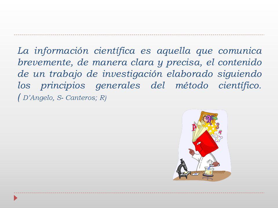 La información científica es aquella que comunica brevemente, de manera clara y precisa, el contenido de un trabajo de investigación elaborado siguien
