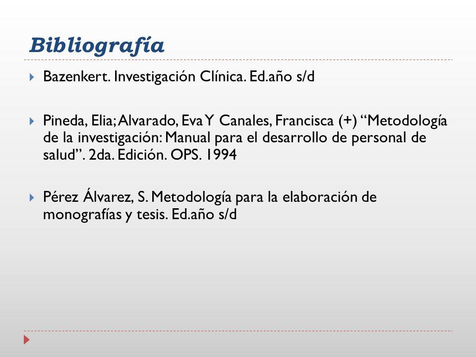 Bibliografía Bazenkert. Investigación Clínica. Ed.año s/d Pineda, Elia; Alvarado, Eva Y Canales, Francisca (+) Metodología de la investigación: Manual