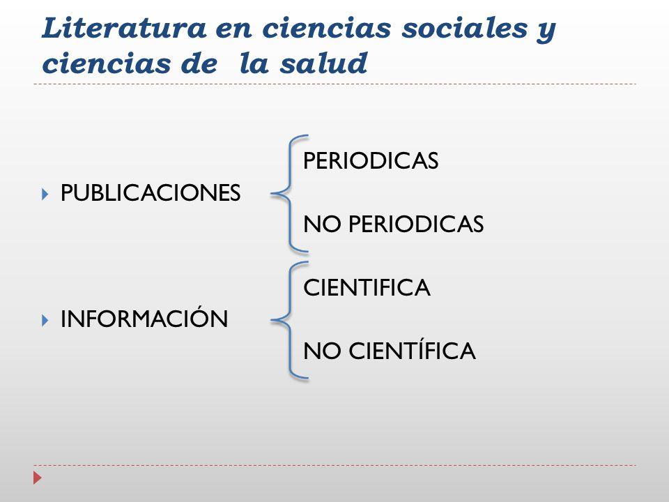 Literatura en ciencias sociales y ciencias de la salud PERIODICAS PUBLICACIONES NO PERIODICAS CIENTIFICA INFORMACIÓN NO CIENTÍFICA