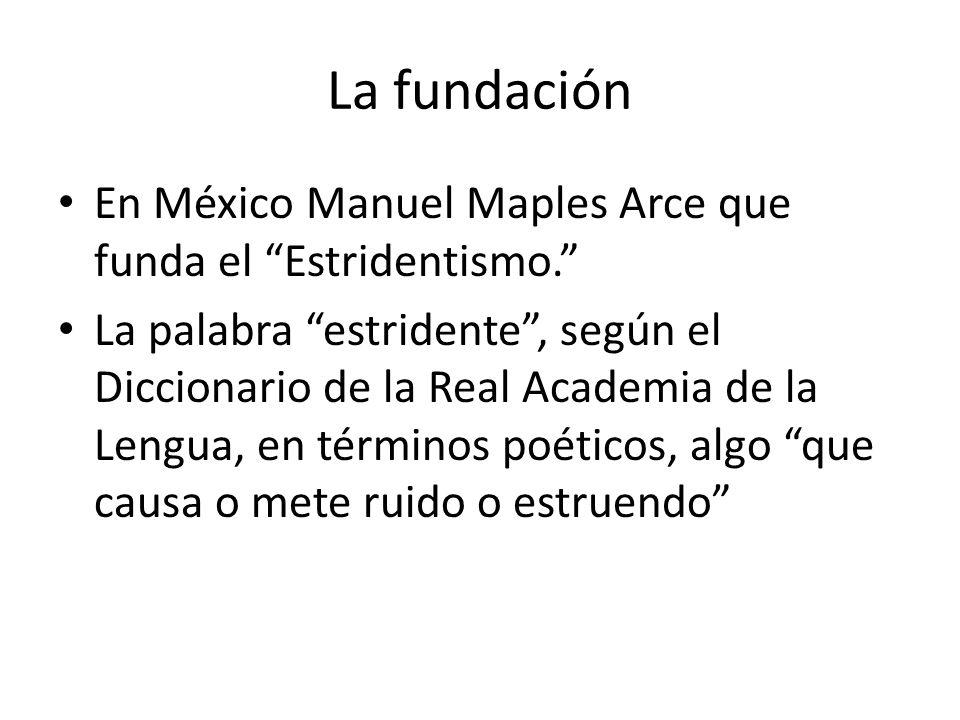 La fundación En México Manuel Maples Arce que funda el Estridentismo.