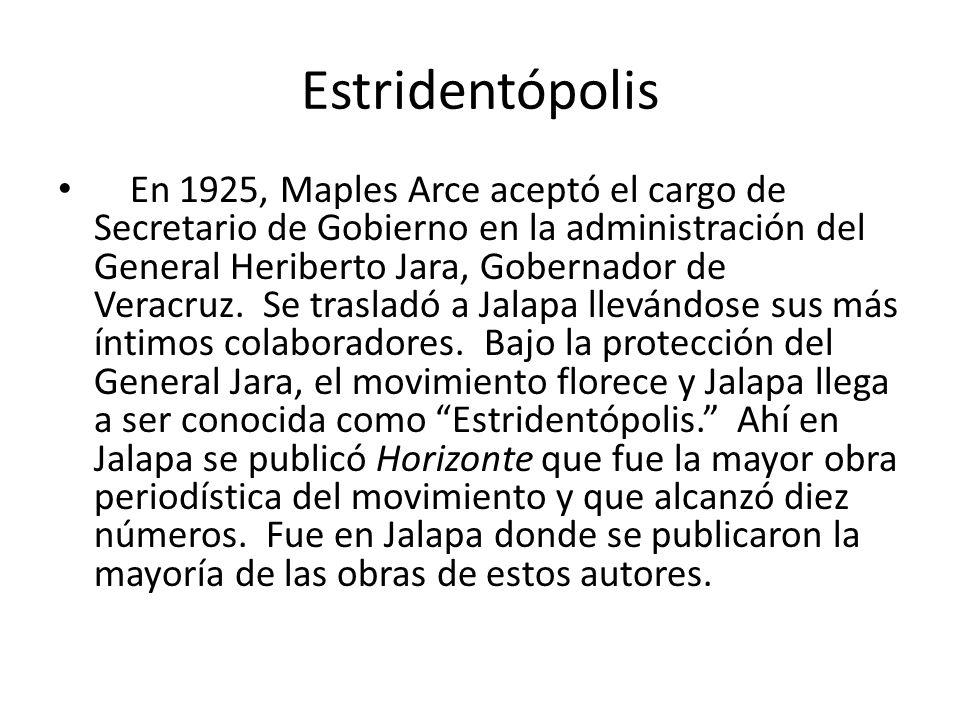 Estridentópolis En 1925, Maples Arce aceptó el cargo de Secretario de Gobierno en la administración del General Heriberto Jara, Gobernador de Veracruz.