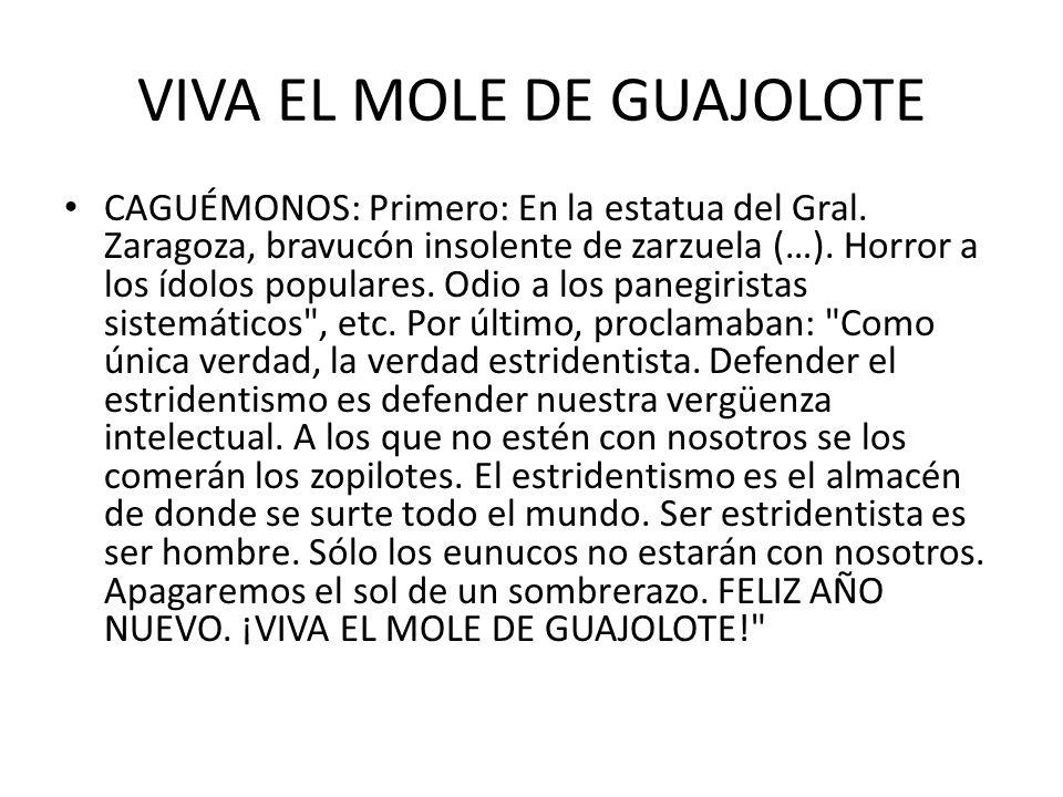 VIVA EL MOLE DE GUAJOLOTE CAGUÉMONOS: Primero: En la estatua del Gral.