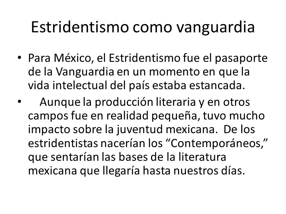 Estridentismo como vanguardia Para México, el Estridentismo fue el pasaporte de la Vanguardia en un momento en que la vida intelectual del país estaba estancada.