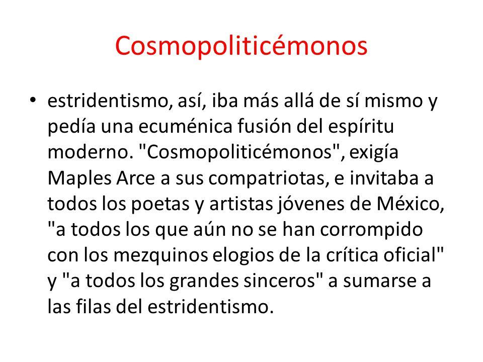 Cosmopoliticémonos estridentismo, así, iba más allá de sí mismo y pedía una ecuménica fusión del espíritu moderno.