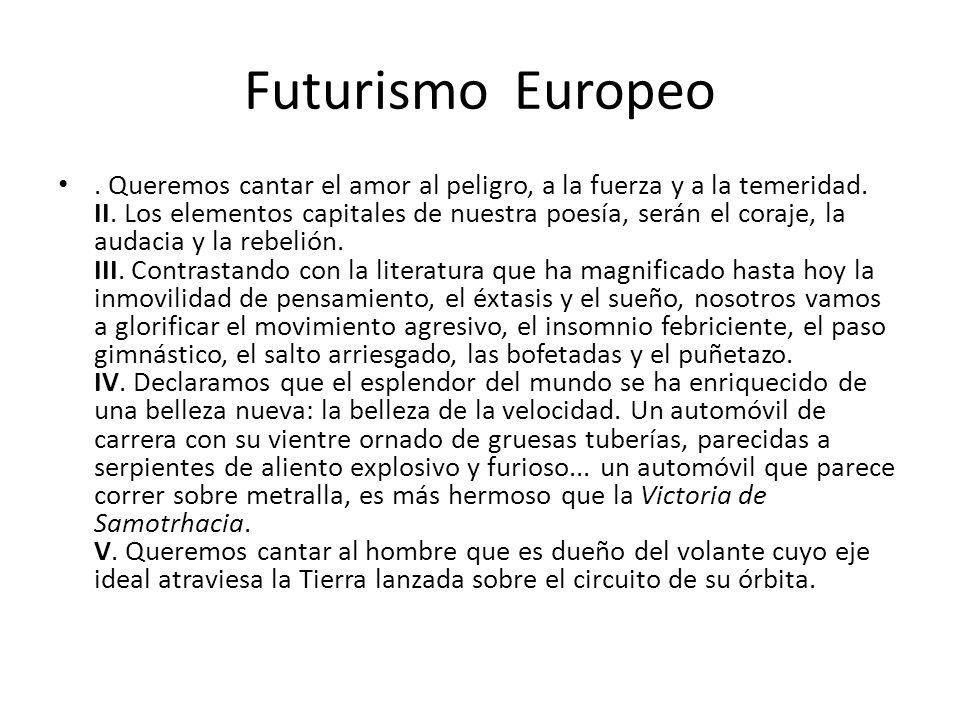 Futurismo Europeo.Queremos cantar el amor al peligro, a la fuerza y a la temeridad.