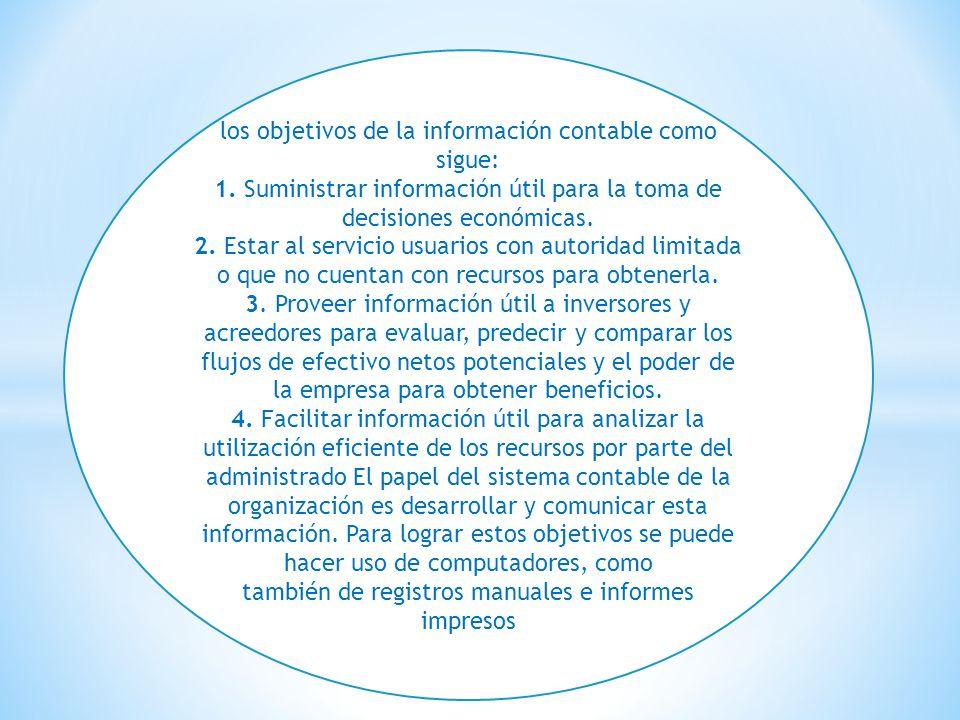 los objetivos de la información contable como sigue: 1. Suministrar información útil para la toma de decisiones económicas. 2. Estar al servicio usuar