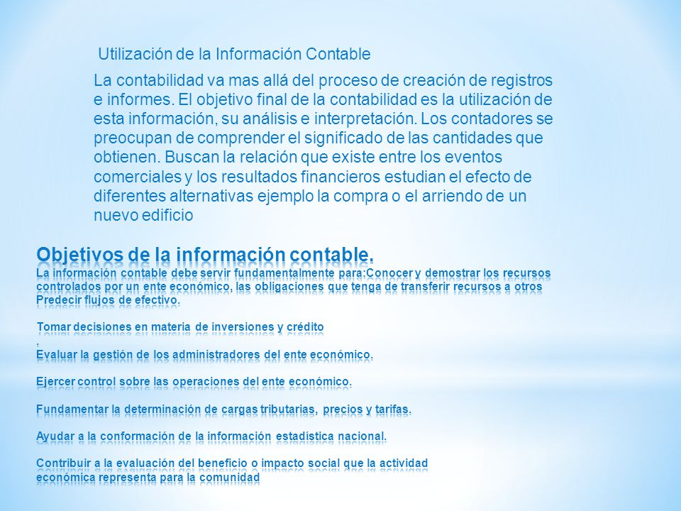 Utilización de la Información Contable La contabilidad va mas allá del proceso de creación de registros e informes. El objetivo final de la contabilid