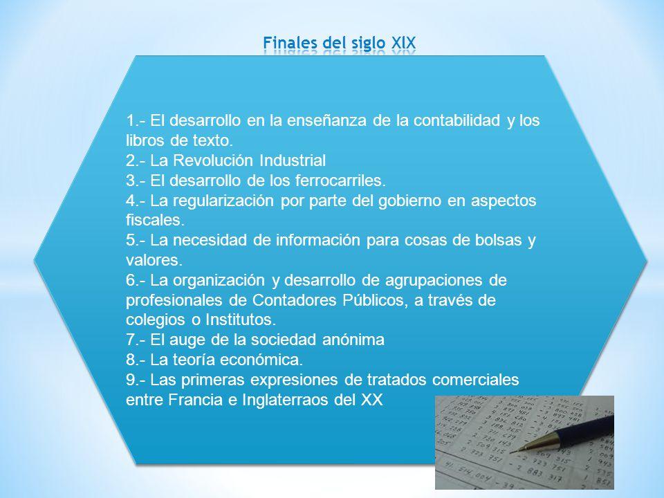 1.- El desarrollo en la enseñanza de la contabilidad y los libros de texto. 2.- La Revolución Industrial 3.- El desarrollo de los ferrocarriles. 4.- L