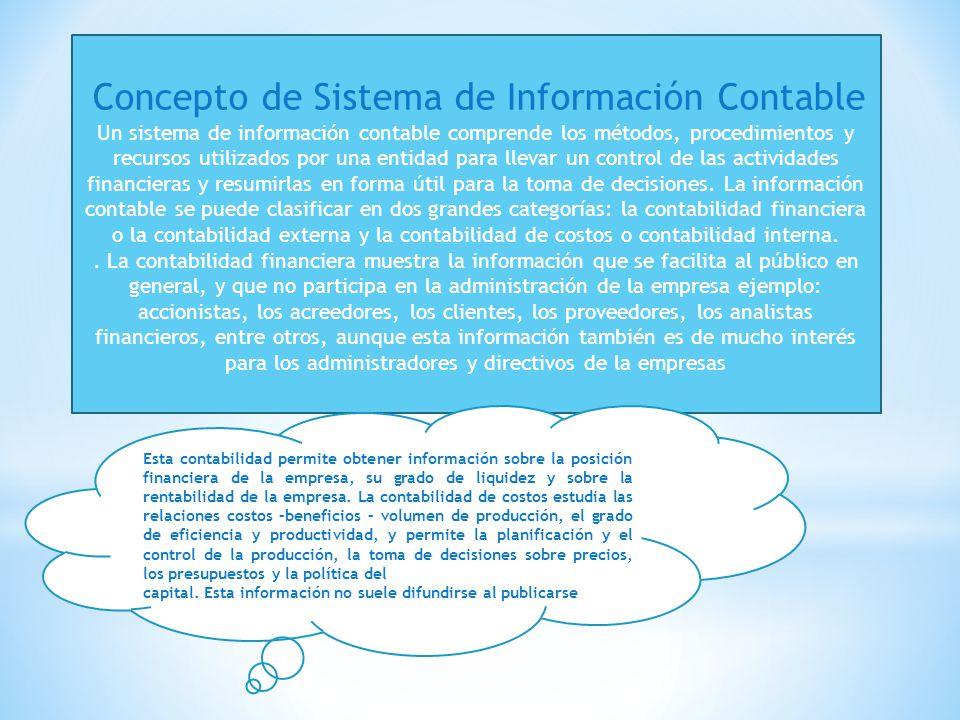 Concepto de Sistema de Información Contable Un sistema de información contable comprende los métodos, procedimientos y recursos utilizados por una entidad para llevar un control de las actividades financieras y resumirlas en forma útil para la toma de decisiones.