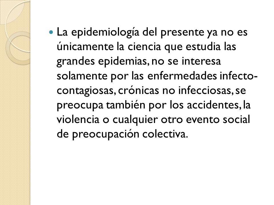 La epidemiología del presente ya no es únicamente la ciencia que estudia las grandes epidemias, no se interesa solamente por las enfermedades infecto-