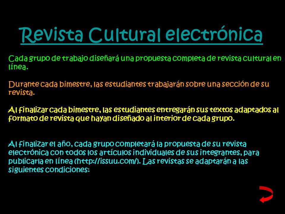 Revista Cultural electrónica Cada grupo de trabajo diseñará una propuesta completa de revista cultural en línea.