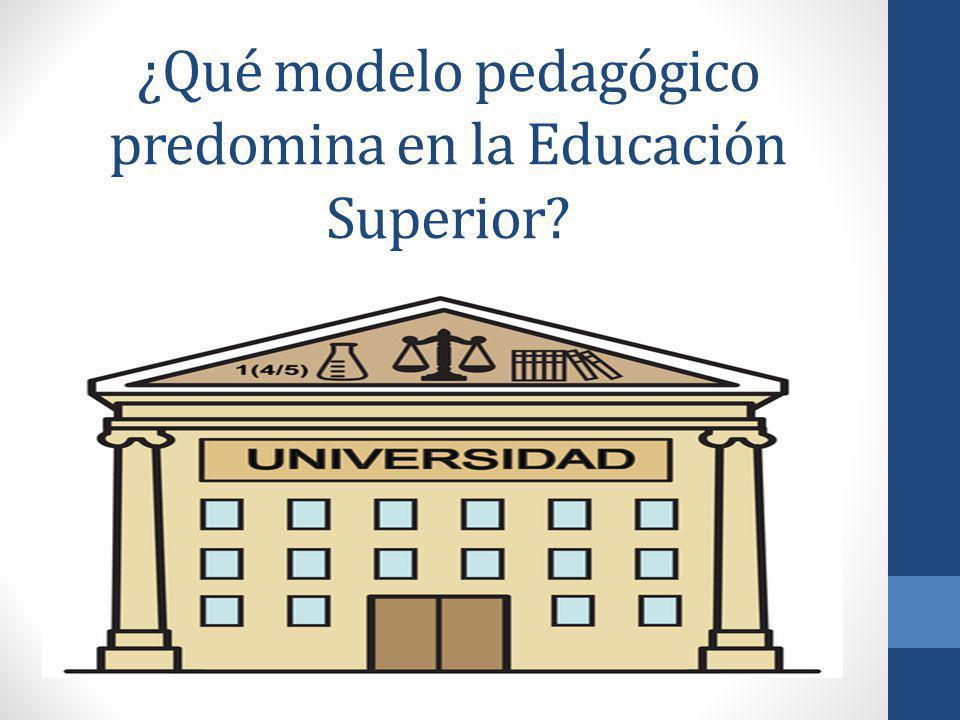 ¿Qué modelo pedagógico predomina en la Educación Superior?