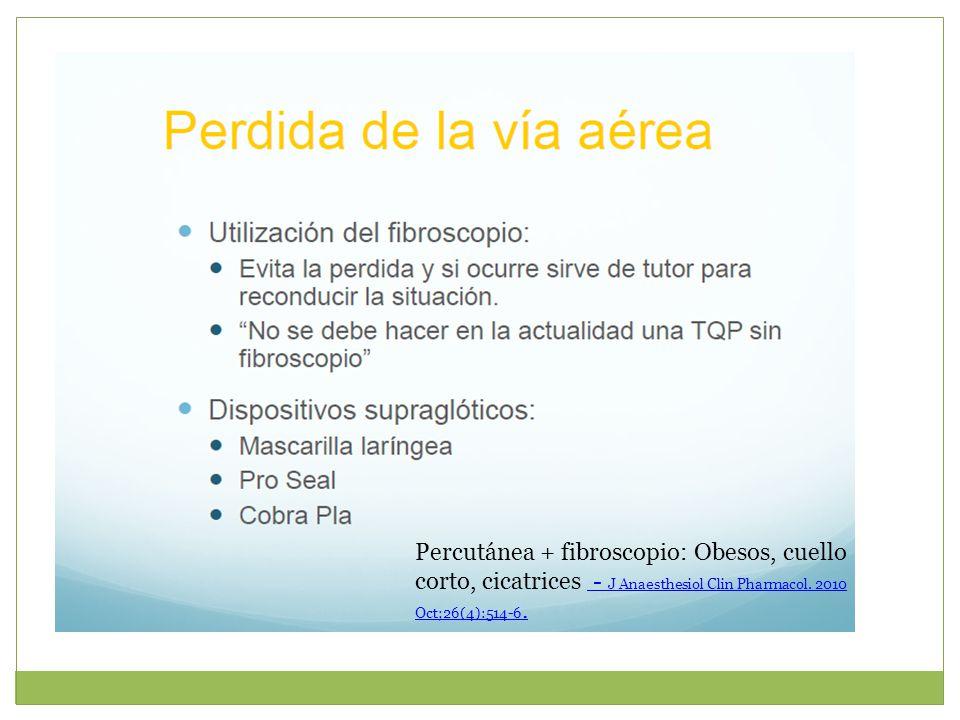 Percutánea + fibroscopio: Obesos, cuello corto, cicatrices - J Anaesthesiol Clin Pharmacol. 2010 Oct;26(4):514-6. - J Anaesthesiol Clin Pharmacol. 201