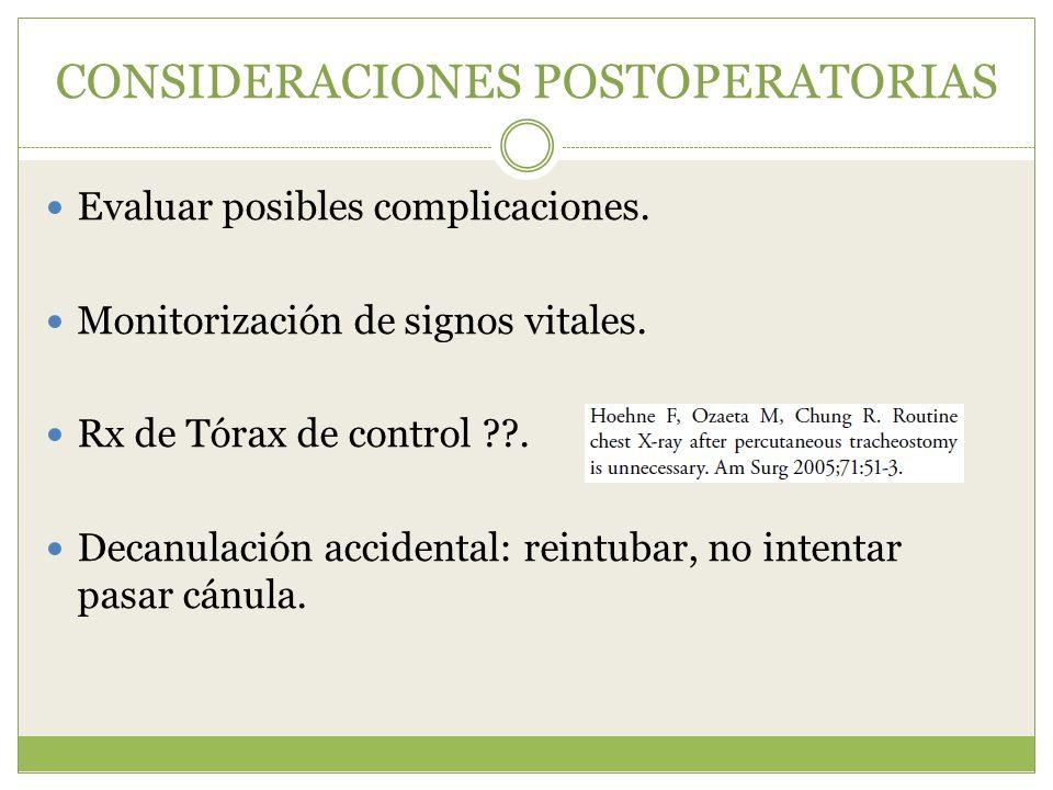 CONSIDERACIONES POSTOPERATORIAS Evaluar posibles complicaciones. Monitorización de signos vitales. Rx de Tórax de control ??. Decanulación accidental: