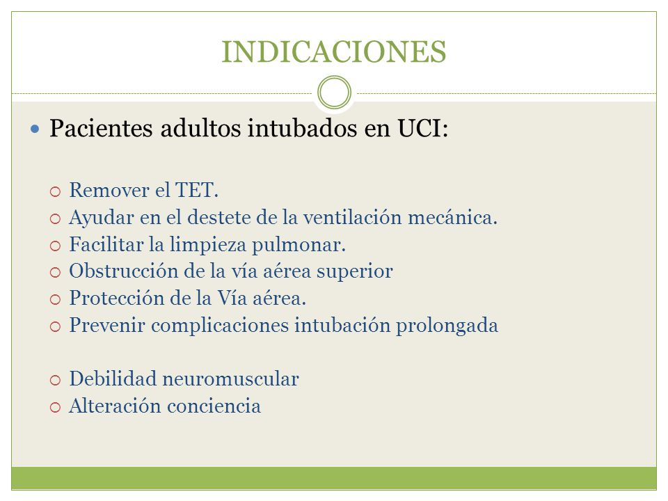 Pacientes adultos intubados en UCI: Remover el TET. Ayudar en el destete de la ventilación mecánica. Facilitar la limpieza pulmonar. Obstrucción de la