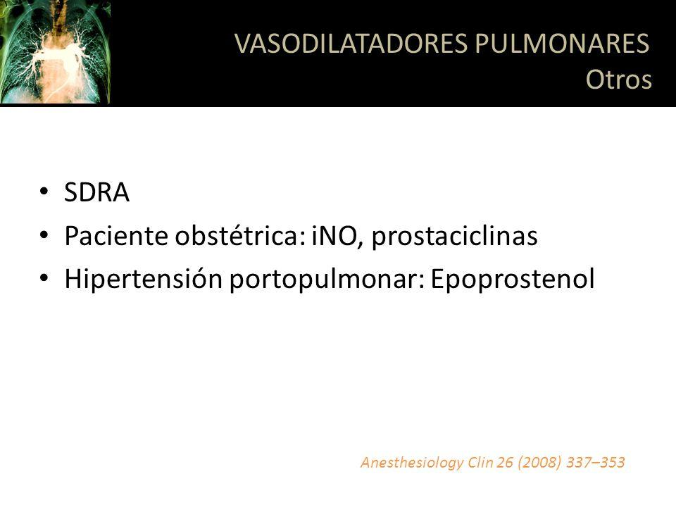 SDRA Paciente obstétrica: iNO, prostaciclinas Hipertensión portopulmonar: Epoprostenol VASODILATADORES PULMONARES Otros Anesthesiology Clin 26 (2008)