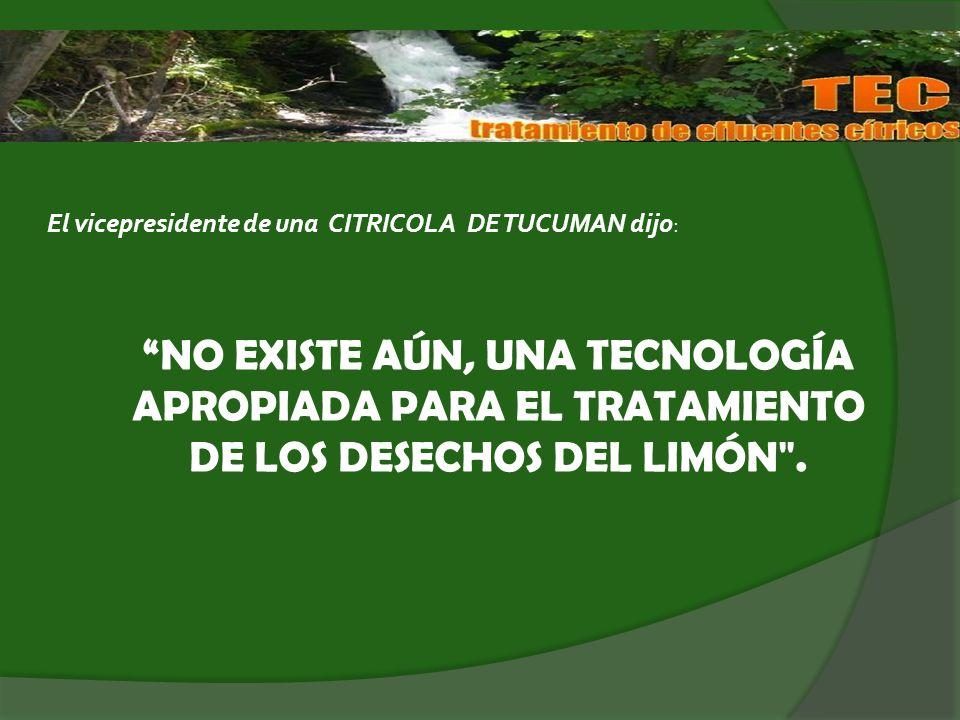 NO EXISTE AÚN, UNA TECNOLOGÍA APROPIADA PARA EL TRATAMIENTO DE LOS DESECHOS DEL LIMÓN .