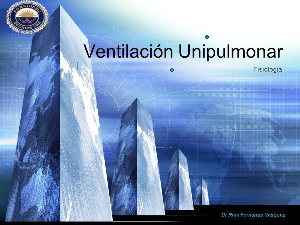 LOGO Ventilación Unipulmonar Fisiologia Dr Raul Fernando Vasquez