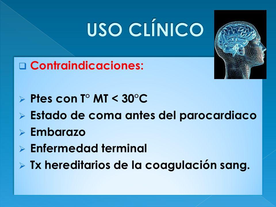 Contraindicaciones: Ptes con T° MT < 30°C Estado de coma antes del parocardiaco Embarazo Enfermedad terminal Tx hereditarios de la coagulación sang.