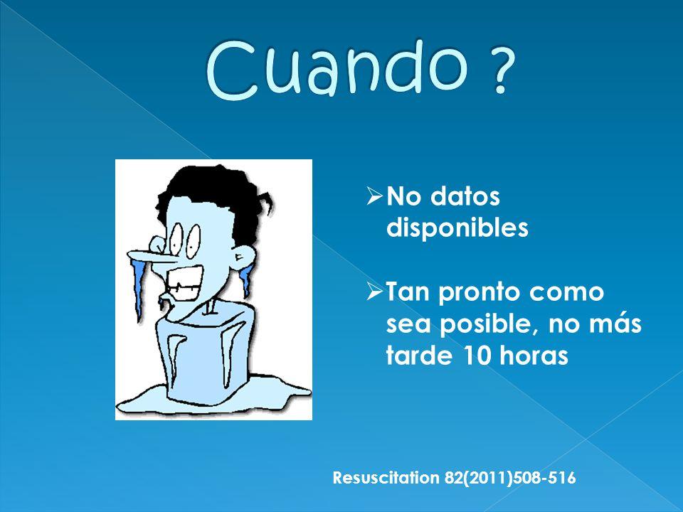 No datos disponibles Tan pronto como sea posible, no más tarde 10 horas Resuscitation 82(2011)508-516