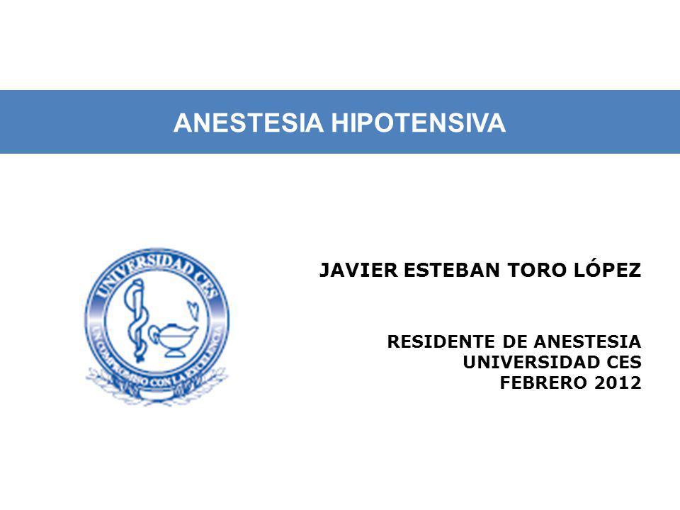 Definición ANESTESIA HIPOTENSIVA Técnica anestésica que procura la reducción electiva de la presión arterial, buscando minimizar perdidas sanguíneas, necesidad de transfusión y mejorar el campo quirúrgico.