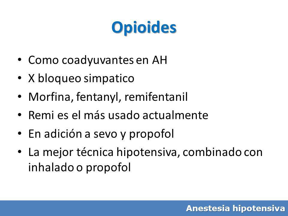 Opioides Como coadyuvantes en AH X bloqueo simpatico Morfina, fentanyl, remifentanil Remi es el más usado actualmente En adición a sevo y propofol La