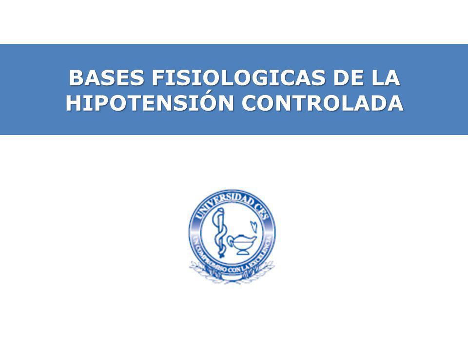 BASES FISIOLOGICAS DE LA HIPOTENSIÓN CONTROLADA