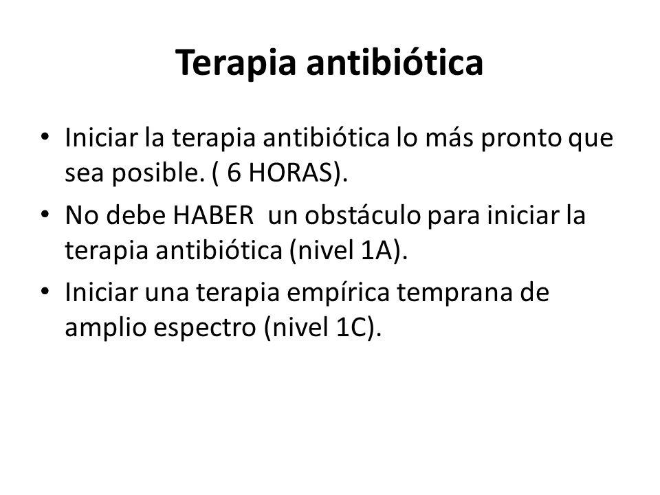 Terapia antibiótica Iniciar la terapia antibiótica lo más pronto que sea posible. ( 6 HORAS). No debe HABER un obstáculo para iniciar la terapia antib