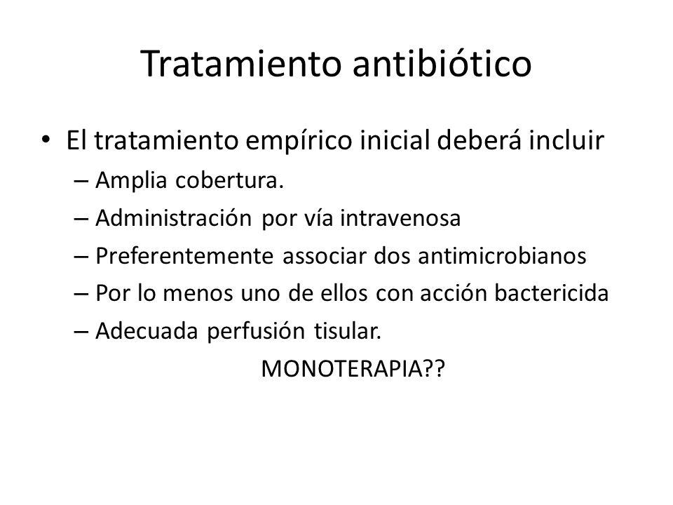 Tratamiento antibiótico El tratamiento empírico inicial deberá incluir – Amplia cobertura. – Administración por vía intravenosa – Preferentemente asso