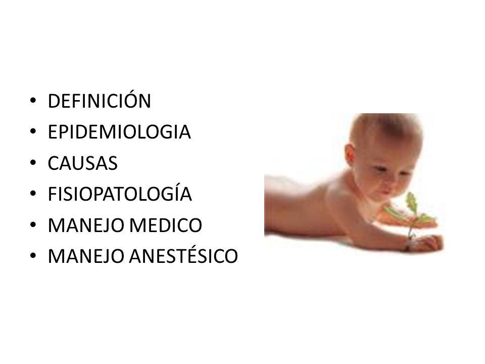 DEFINICIÓN EPIDEMIOLOGIA CAUSAS FISIOPATOLOGÍA MANEJO MEDICO MANEJO ANESTÉSICO