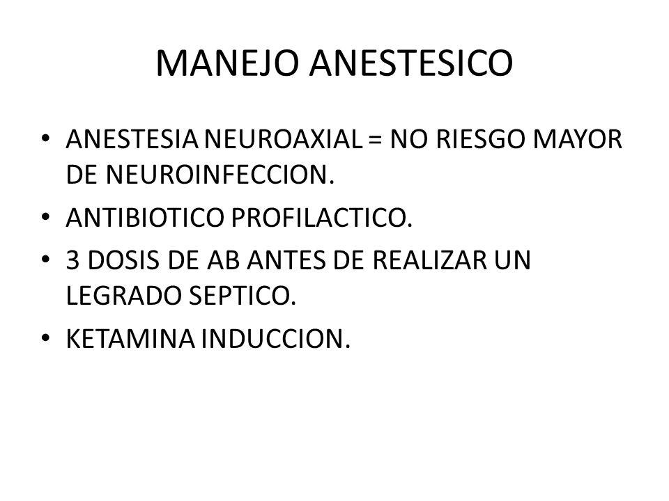 MANEJO ANESTESICO ANESTESIA NEUROAXIAL = NO RIESGO MAYOR DE NEUROINFECCION. ANTIBIOTICO PROFILACTICO. 3 DOSIS DE AB ANTES DE REALIZAR UN LEGRADO SEPTI
