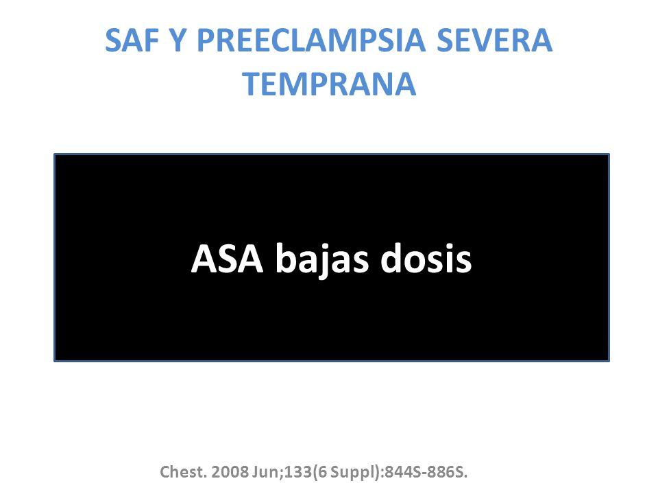 SAF Y PREECLAMPSIA SEVERA TEMPRANA ASA bajas dosis Chest. 2008 Jun;133(6 Suppl):844S-886S.