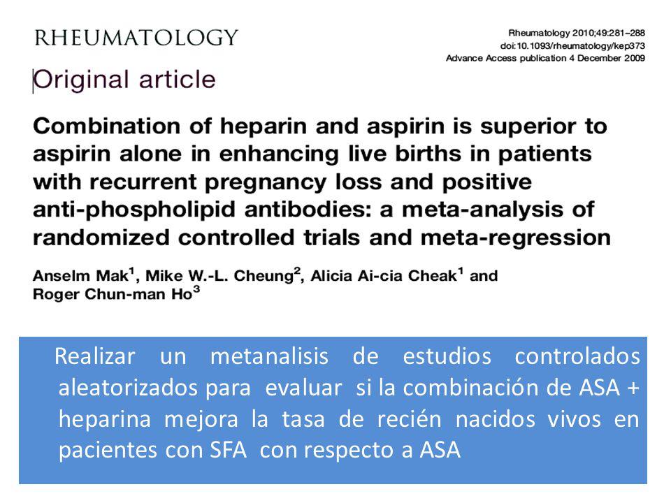 Realizar un metanalisis de estudios controlados aleatorizados para evaluar si la combinación de ASA + heparina mejora la tasa de recién nacidos vivos