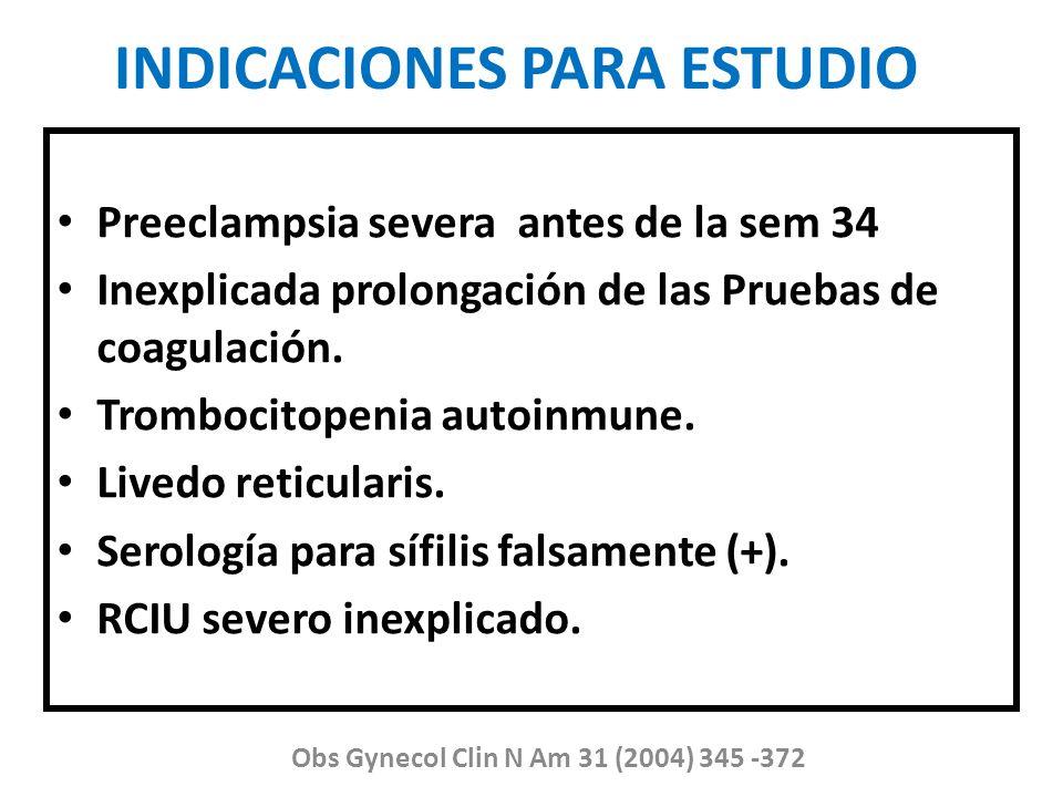 INDICACIONES PARA ESTUDIO Obs Gynecol Clin N Am 31 (2004) 345 -372 Preeclampsia severa antes de la sem 34 Inexplicada prolongación de las Pruebas de c
